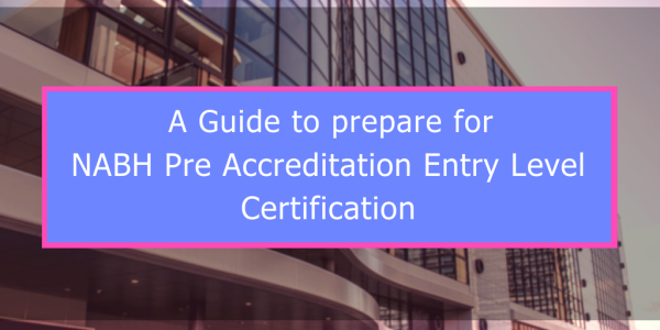 A guide to prepare for NABH Pre Accreditation Entry Level Ce