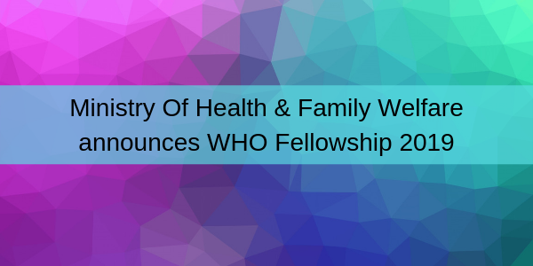 newMinistry+Of+Health+%26+Family+Welfare+announces+WHO+Fellowship+2019.png