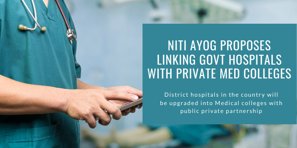 newNITI+Ayog+proposes+linking+govt+hospitals+with+private+med+colleges.png