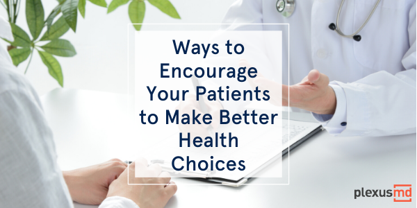 newWays+to+Encourage+Your+Patients+to+Make+Better+Health+Choices.png